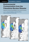 Environmental Contamination from the Fukushima Nuclear Disaster : Dispersion, Monitoring, Mitigation and Lessons Learned - Book