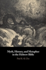 Myth, History, and Metaphor in the Hebrew Bible - Book