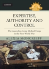 Expertise, Authority and Control : The Australian Army Medical Corps in the First World War - Book