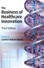 The Business of Healthcare Innovation - Book
