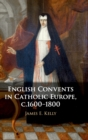 English Convents in Catholic Europe, c.1600-1800 - Book