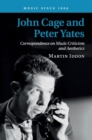 John Cage and Peter Yates : Correspondence on Music Criticism and Aesthetics - Book