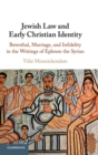 Jewish Law and Early Christian Identity : Betrothal, Marriage, and Infidelity in the Writings of Ephrem the Syrian - Book