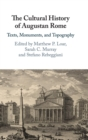 The Cultural History of Augustan Rome : Texts, Monuments, and Topography - Book