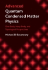 Advanced Quantum Condensed Matter Physics : One-Body, Many-Body, and Topological Perspectives - Book