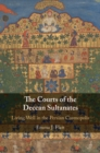 The Courts of the Deccan Sultanates : Living Well in the Persian Cosmopolis - Book