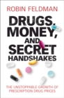 Drugs, Money, and Secret Handshakes : The Unstoppable Growth of Prescription Drug Prices - Book
