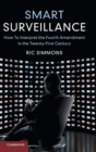 Smart Surveillance : How to Interpret the Fourth Amendment in the Twenty-First Century - Book