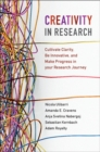Creativity in Research : Cultivate Clarity, Be Innovative, and Make Progress in your Research Journey - Book