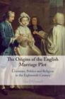 The Origins of the English Marriage Plot : Literature, Politics and Religion in the Eighteenth Century - Book