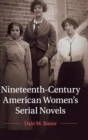 Nineteenth-Century American Women's Serial Novels - Book