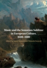 Music and the Sonorous Sublime in European Culture, 1680-1880 - Book