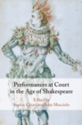 Performances at Court in the Age of Shakespeare - Book