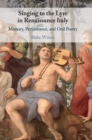 Singing to the Lyre in Renaissance Italy : Memory, Performance, and Oral Poetry - Book