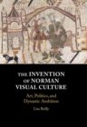The Invention of Norman Visual Culture : Art, Politics, and Dynastic Ambition - Book