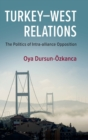 Turkey-West Relations : The Politics of Intra-alliance Opposition - Book