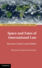 Space and Fates of International Law : Between Leibniz and Hobbes - Book
