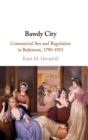 Bawdy City : Commercial Sex and Regulation in Baltimore, 1790-1915 - Book