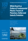 White Dwarfs as Probes of Fundamental Physics (IAU S357) : Tracers of Planetary, Stellar and Galactic Evolution - Book