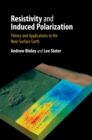 Resistivity and Induced Polarization : Theory and Applications to the Near-Surface Earth - Book