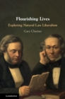 Flourishing Lives : Exploring Natural Law Liberalism - Book