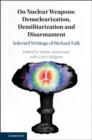 On Nuclear Weapons: Denuclearization, Demilitarization and Disarmament : Selected Writings of Richard Falk - Book