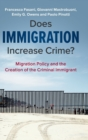 Does Immigration Increase Crime? : Migration Policy and the Creation of the Criminal Immigrant - Book
