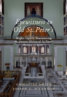 Eyewitness to Old St Peter's : Maffeo Vegio's `Remembering the Ancient History of St Peter's Basilica in Rome,' with Translation and a Digital Reconstruction of the Church - Book