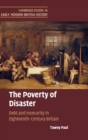 The Poverty of Disaster : Debt and Insecurity in Eighteenth-Century Britain - Book