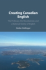 Creating Canadian English : The Professor, the Mountaineer, and a National Variety of English - Book