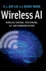 Wireless AI : Wireless Sensing, Positioning, IoT, and Communications - Book