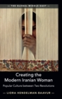 Creating the Modern Iranian Woman : Popular Culture between Two Revolutions - Book