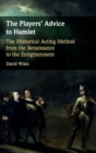 The Players' Advice to Hamlet : The Rhetorical Acting Method from the Renaissance to the Enlightenment - Book