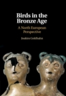 Birds in the Bronze Age : A North European Perspective - Book