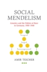 Social Mendelism : Genetics and the Politics of Race in Germany, 1900-1948 - Book