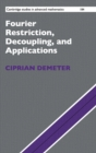 Fourier Restriction, Decoupling, and Applications - Book