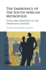 The Emergence of the South African Metropolis : Cities and Identities in the Twentieth Century - Book