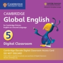Cambridge Global English Stage 5 Cambridge Elevate Digital Classroom Access Card (1 Year) : for Cambridge Primary English as a Second Language - Book