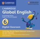 Cambridge Global English Stage 6 Cambridge Elevate Digital Classroom Access Card (1 Year) : for Cambridge Primary English as a Second Language - Book