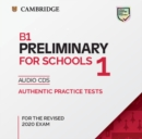 B1 Preliminary for Schools 1 for the Revised 2020 Exam Audio CDs : Authentic Practice Tests - Book