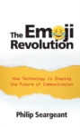 The Emoji Revolution : How Technology is Shaping the Future of Communication - Book