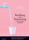 Building and Sustaining a Teaching Career : Strategies for Professional Experience, Wellbeing and Mindful Practice - Book