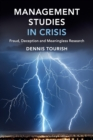 Management Studies in Crisis : Fraud, Deception and Meaningless Research - Book