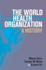 The World Health Organization : A History - Book