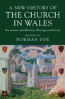 A New History of the Church in Wales : Governance and Ministry, Theology and Society - Book