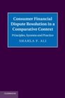 Consumer Financial Dispute Resolution in a Comparative Context : Principles, Systems and Practice - Book
