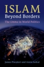 Islam Beyond Borders : The Umma in World Politics - Book