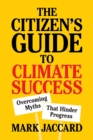 The Citizen's Guide to Climate Success : Overcoming Myths That Hinder Progress - Book