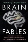 Brain Fables : The Hidden History of Neurodegenerative Diseases and a Blueprint to Conquer Them - Book