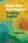How to Write Good Programs : A Guide for Students - Book